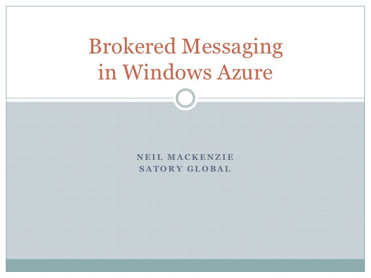 Brokered Messaging in Windows Azure    NEIL MACKENZIE    SATORY GLOBAL
