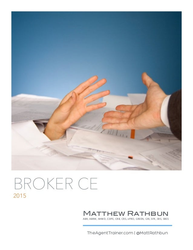 BROKER CE 2015 TheAgentTrainer.com | @MattRathbun Matthew Rathbun ABR, ABRM, AHWD, CDPE, CRB, CRS, ePRO, GREEN, GRI, SFR, ...
