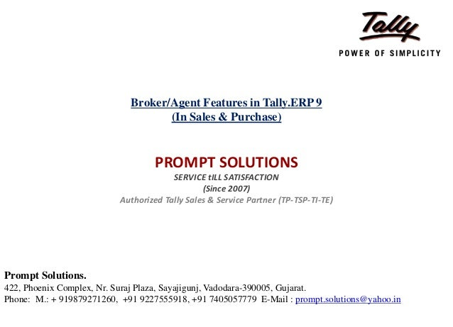 Broker/Agent Features in Tally.ERP 9 (In Sales & Purchase) PROMPT SOLUTIONS SERVICE tILL SATISFACTION (Since 2007) Authori...