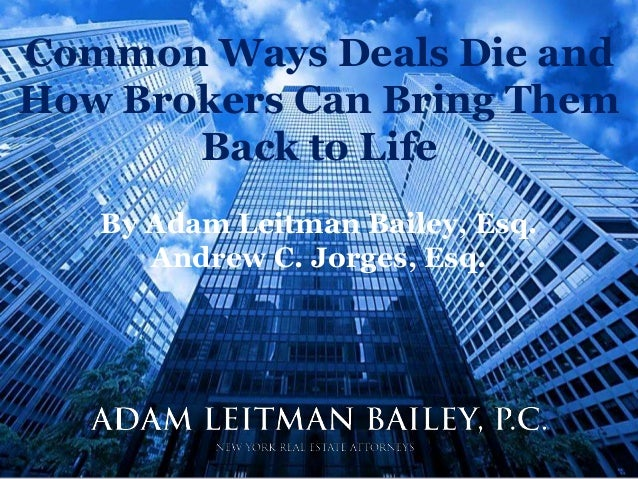 Adam Leitman Bailey, P.C. New York Real Estate Attorneys Common Ways Deals Die and How Brokers Can Bring Them Back to Life...