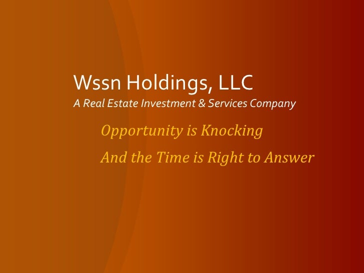Wssn Holdings, LLCA Real Estate Investment & Services Company<br />Opportunity is Knocking<br />And the Time is Right to A...
