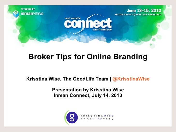 Broker Tips for Online Branding   Krisstina Wise, The GoodLife Team |  @KrisstinaWise Presentation by Krisstina Wise Inman...