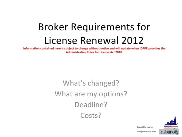 Broker Requirements for License Renewal 2012  Information contained here is subject to change without notice and will upda...