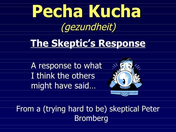 Pecha Kucha   (gezundheit) <ul><li>The Skeptic's Response </li></ul><ul><li>A response to what  I think the others  might ...