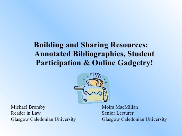 <ul><li>Building and Sharing Resources: Annotated Bibliographies, Student Participation & Online Gadgetry! </li></ul>Micha...