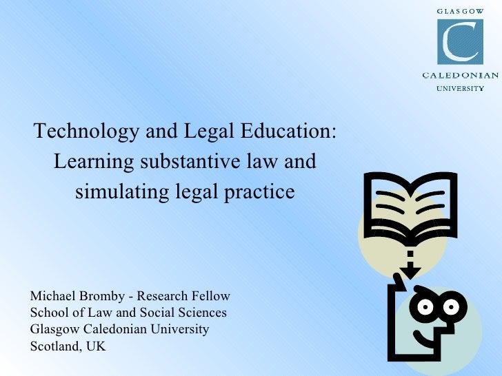 <ul><li>Technology and Legal Education: </li></ul><ul><li>Learning substantive law and </li></ul><ul><li>simulating legal ...