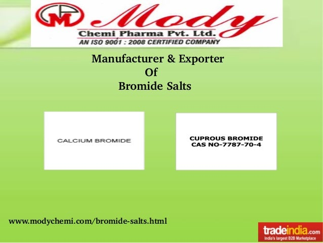 Manufacturer&Exporter Of BromideSalts www.modychemi.com/bromidesalts.html