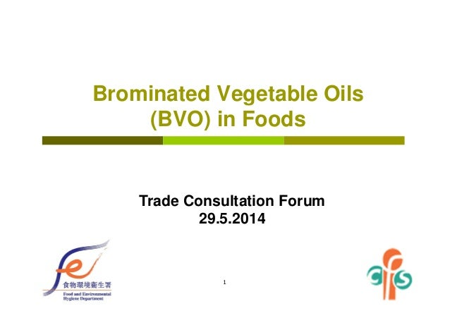 1 Brominated Vegetable Oils (BVO) in Foods Trade Consultation Forum 29.5.2014