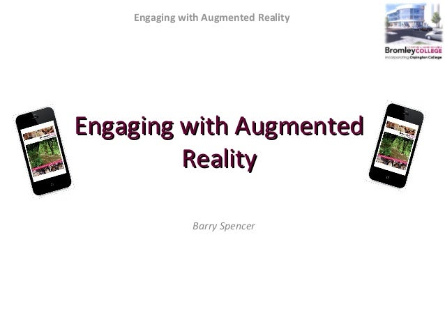 Engaging with Augmented Reality Engaging with AugmentedEngaging with Augmented RealityReality Barry Spencer