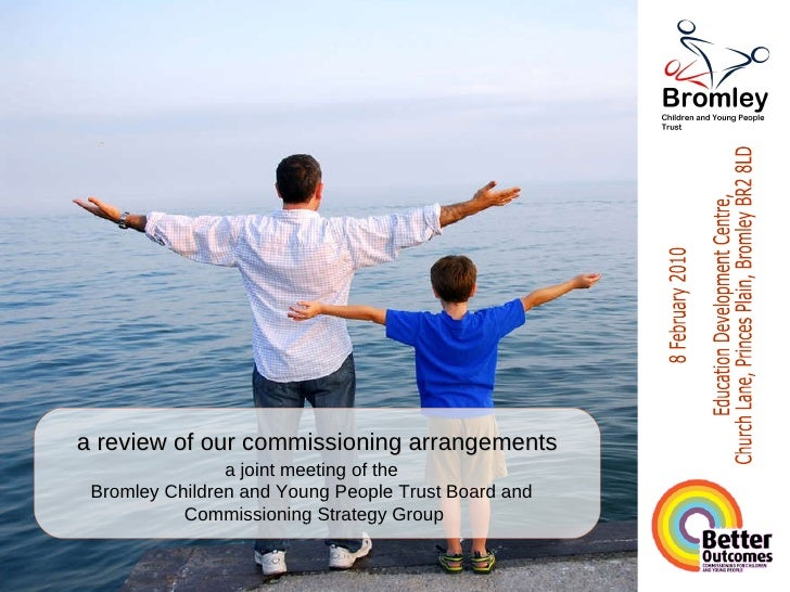 a joint meeting of the  Bromley Children and Young People Trust Board and  Commissioning Strategy Group a review of our co...