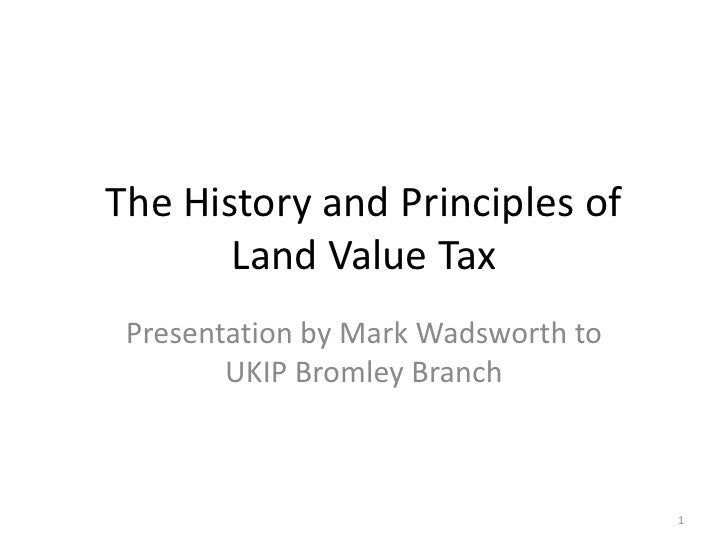 The History and Principles of Land Value Tax<br />Presentation by Mark Wadsworth to UKIP Bromley Branch<br />1<br />