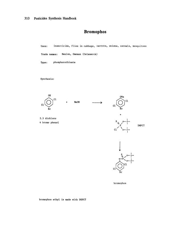 310 Pesticides Synthesis Handbook Bromophos Uses: insecticide, flies in cabbage, carrots, onions, cereals, mosquitoes Trad...