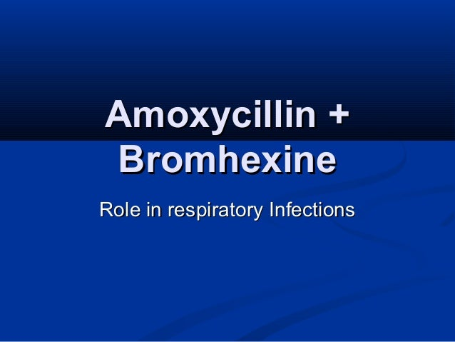 Amoxycillin +Amoxycillin + BromhexineBromhexine Role in respiratory InfectionsRole in respiratory Infections