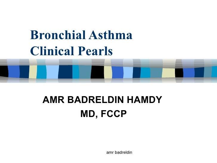 Bronchial Asthma Clinical Pearls AMR BADRELDIN HAMDY  MD, FCCP