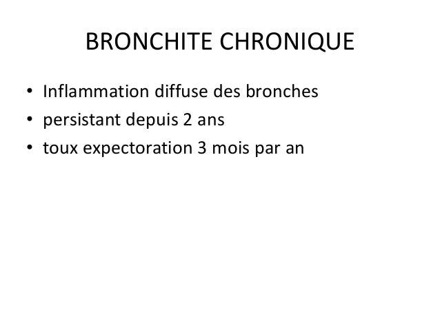 BRONCHITE CHRONIQUE • Inflammation diffuse des bronches • persistant depuis 2 ans • toux expectoration 3 mois par an