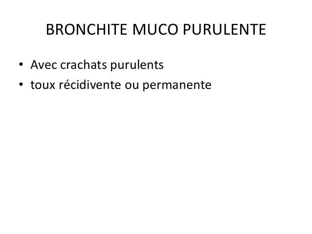 BRONCHITE MUCO PURULENTE • Avec crachats purulents • toux récidivente ou permanente