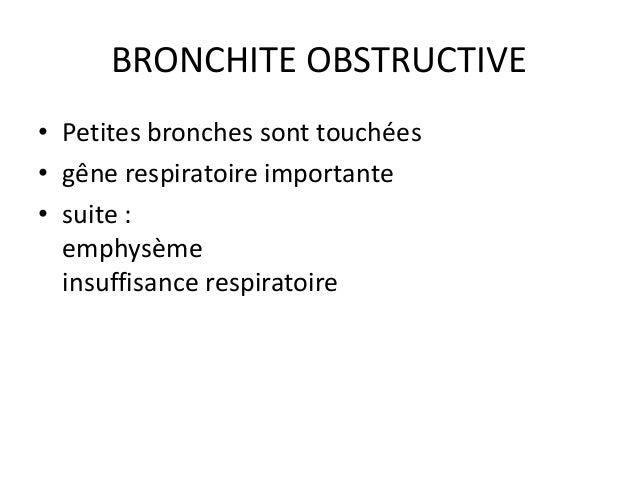 BRONCHITE OBSTRUCTIVE • Petites bronches sont touchées • gêne respiratoire importante • suite : emphysème insuffisance res...