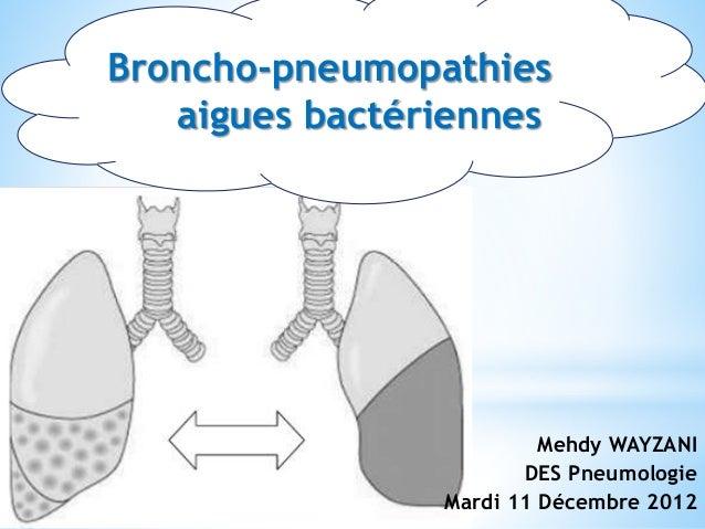 Broncho-pneumopathies aigues bactériennes Mehdy WAYZANI DES Pneumologie Mardi 11 Décembre 2012