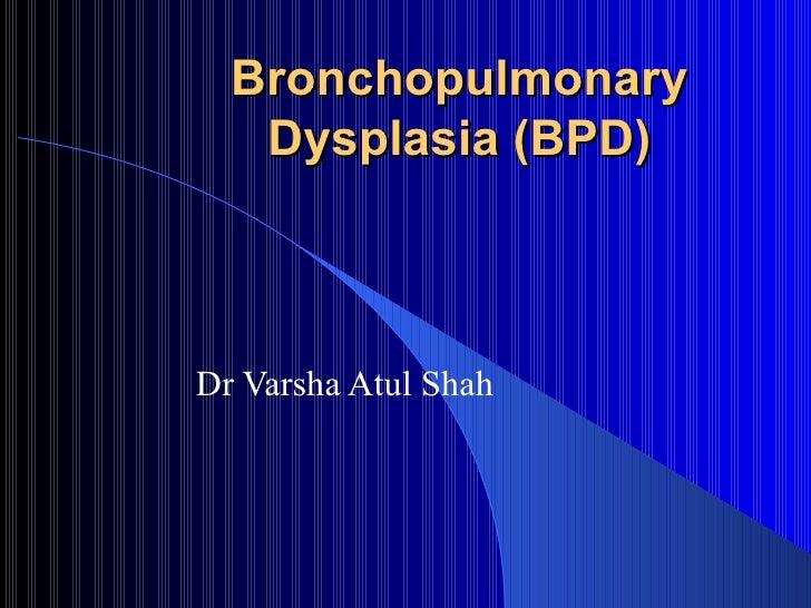 Bronchopulmonary   Dysplasia (BPD)Dr Varsha Atul Shah