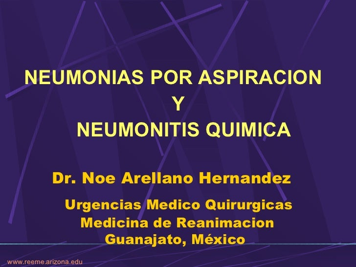 <ul><li>NEUMONIAS POR ASPIRACION  </li></ul><ul><li>Y  </li></ul><ul><li>NEUMONITIS QUIMICA </li></ul>Dr. Noe Arellano Her...
