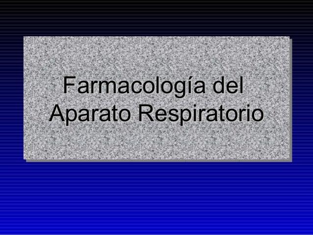 Farmacología delFarmacología del Aparato RespiratorioAparato Respiratorio Farmacología delFarmacología del Aparato Respira...
