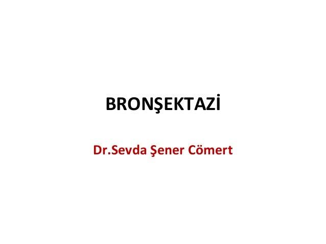 BRONŞEKTAZİ Dr.Sevda Şener Cömert