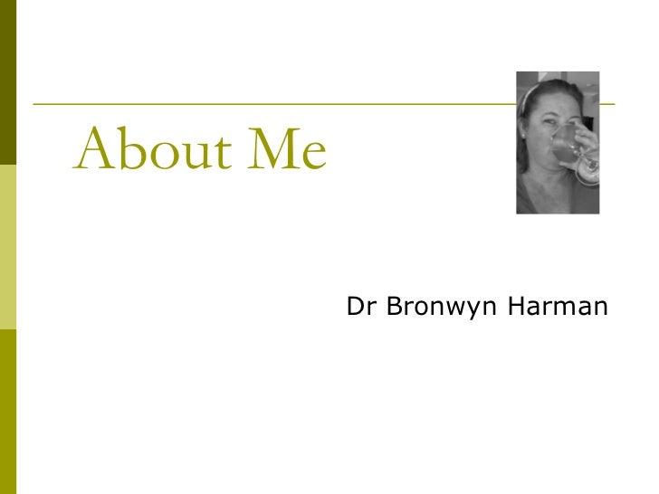 About Me Dr Bronwyn Harman