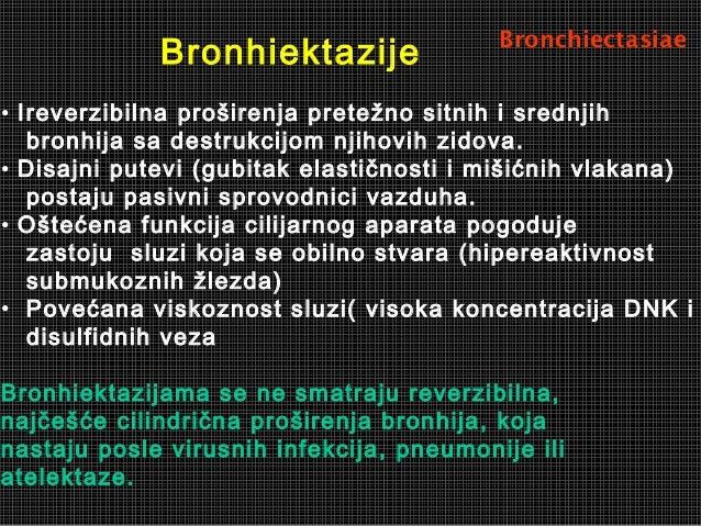 Bronhiektazije • Ireverzibilna proširenja pretežno sitnih i srednjih bronhija sa destrukcijom njihovih zidova. • Disajni p...
