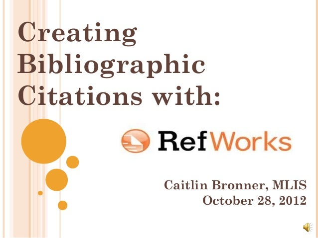 CreatingBibliographicCitations with:          Caitlin Bronner, MLIS                October 28, 2012