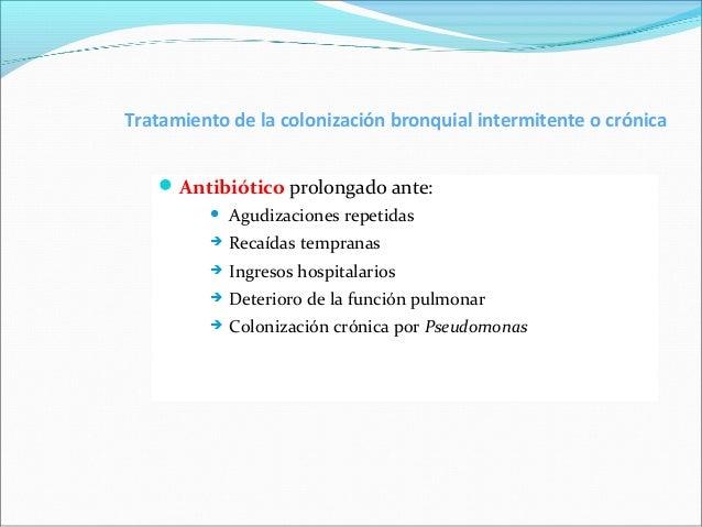 Antibióticos de administracióninhalada.• Tobramicina 100-200 mg/12h• Ticarcilina1gr/12h• Colistina 1-2 106U/12h• Ceftazidi...
