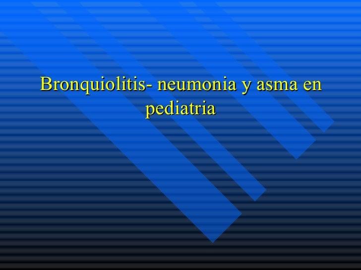 Bronquiolitis- neumonia y asma en pediatria