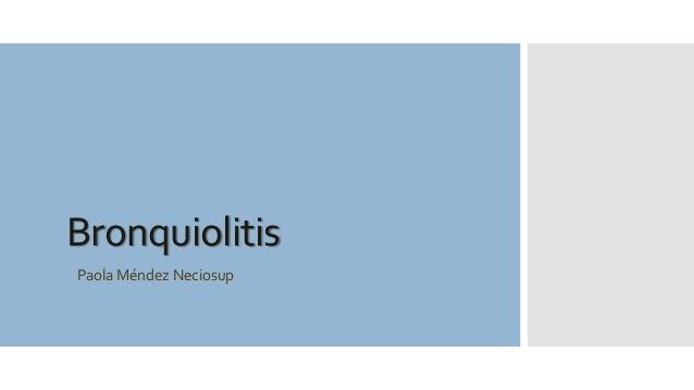 Bronquiolitis Paola Méndez Neciosup