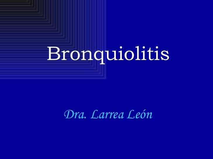 Bronquiolitis Dra. Larrea León