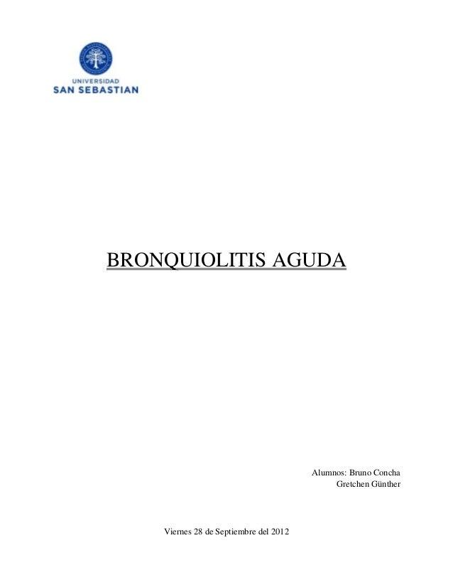BRONQUIOLITIS AGUDA                                        Alumnos: Bruno Concha                                          ...