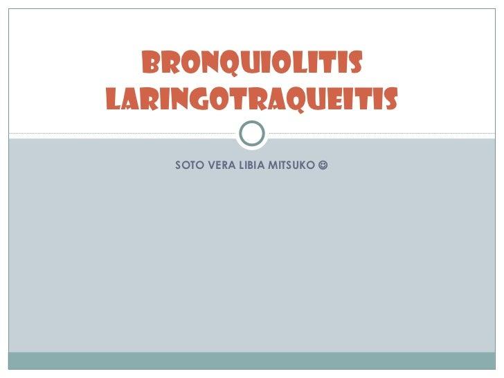 SOTO VERA LIBIA MITSUKO   Bronquiolitis Laringotraqueitis