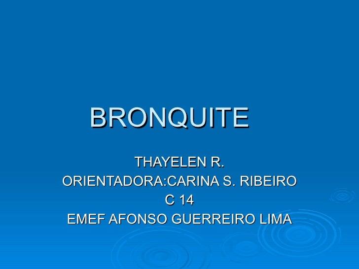 BRONQUITE THAYELEN R. ORIENTADORA:CARINA S. RIBEIRO C 14 EMEF AFONSO GUERREIRO LIMA