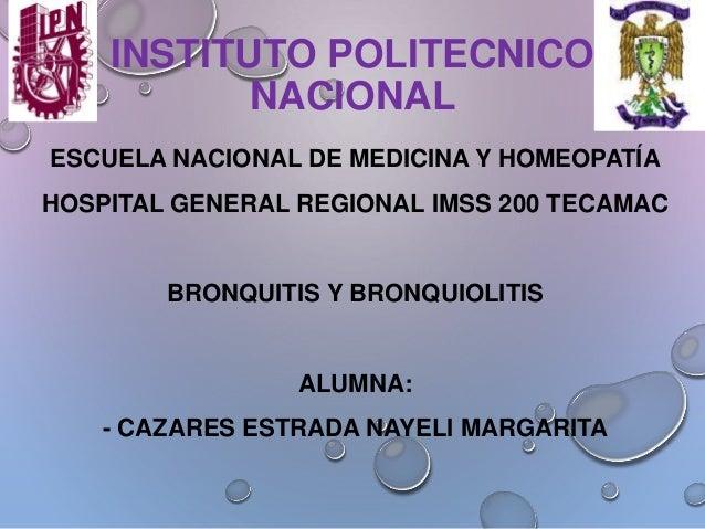 INSTITUTO POLITECNICO NACIONAL ESCUELA NACIONAL DE MEDICINA Y HOMEOPATÍA HOSPITAL GENERAL REGIONAL IMSS 200 TECAMAC BRONQU...