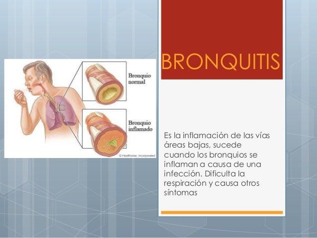BRONQUITIS Es la inflamación de las vías áreas bajas, sucede cuando los bronquios se inflaman a causa de una infección. Di...