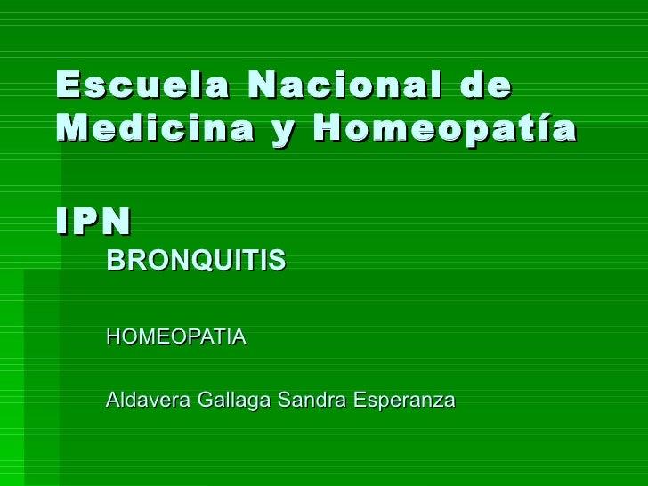 Escuela Nacional de Medicina y Homeopatía IPN   BRONQUITIS HOMEOPATIA Aldavera Gallaga Sandra Esperanza