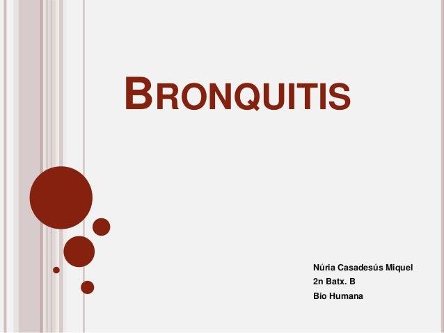 BRONQUITIS Núria Casadesús Miquel 2n Batx. B Bio Humana