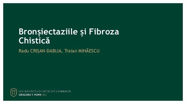 Bronșiectaziile și Fibroza Chistică Radu CRIȘAN-DABIJA, Traian MIHĂESCU