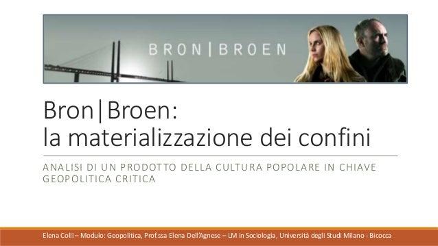 Bron|Broen: la materializzazione dei confini ANALISI DI UN PRODOTTO DELLA CULTURA POPOLARE IN CHIAVE GEOPOLITICA CRITICA E...