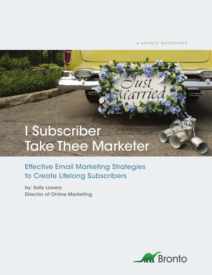 A B r o n to W h i t e pA p e r     I Subscriber Take Thee Marketer Effective Email Marketing Strategies to Create Lifelon...
