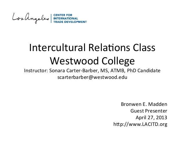 11Intercultural Rela,ons Class Westwood College Instructor: Sonara Carter-‐Barber, MS, ATMB, PhD Ca...