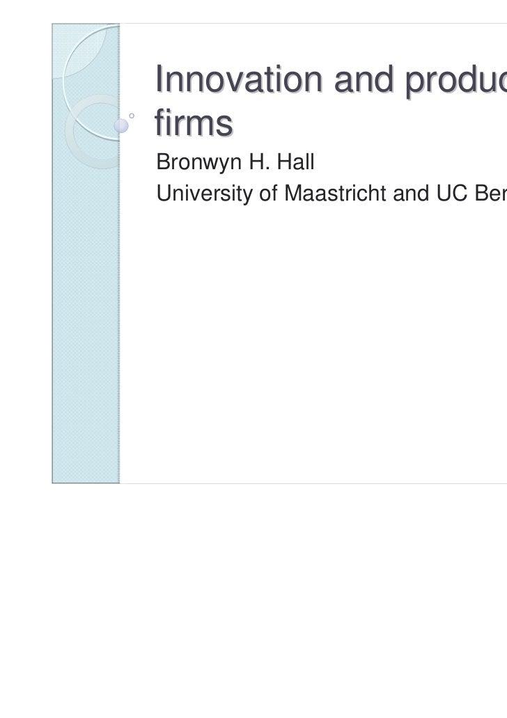 Innovation and productivity infirmsBronwyn H. HallUniversity of Maastricht and UC Berkeley