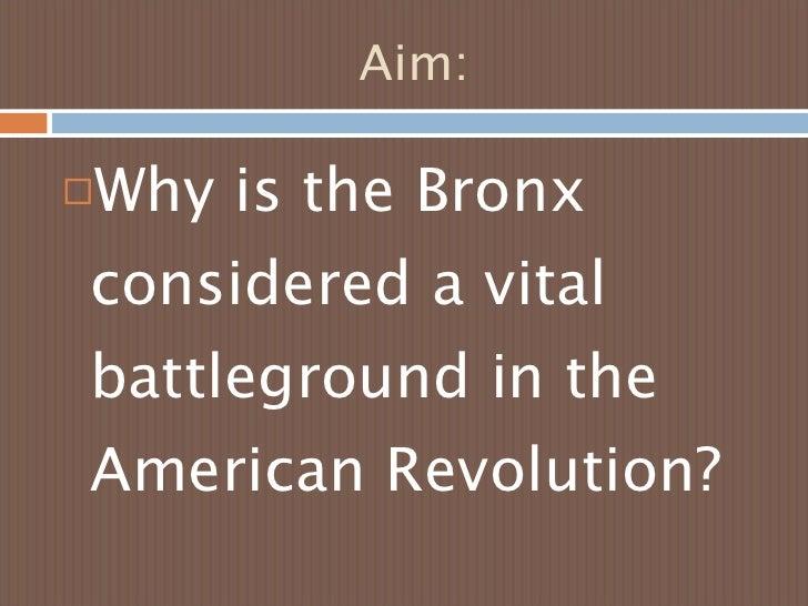 Aim: <ul><li>Why is the Bronx considered a vital battleground in the American Revolution?  </li></ul>
