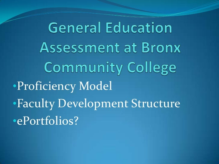General Education Assessment at Bronx Community College<br /><ul><li>Proficiency Model