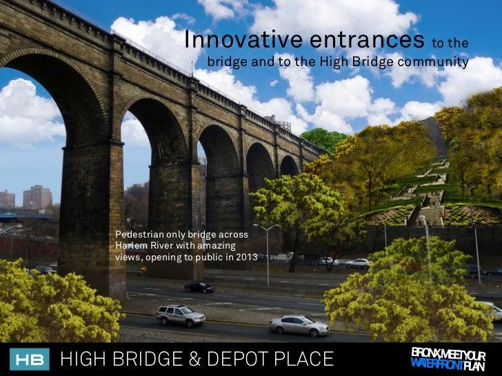 Innovative entrances to the                               bridge and to the High Bridge community           Pedestrian onl...