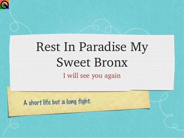 RestInParadiseMy        SweetBronx                 IwillseeyouagainA short life but a long fight.