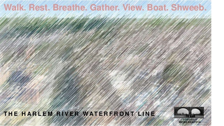 Walk. Rest. Breathe. Gather. View. Boat. Shweeb.<br />THE HARLEM RIVER WATERFRONT LINE<br />A new project of <br />BRONX B...